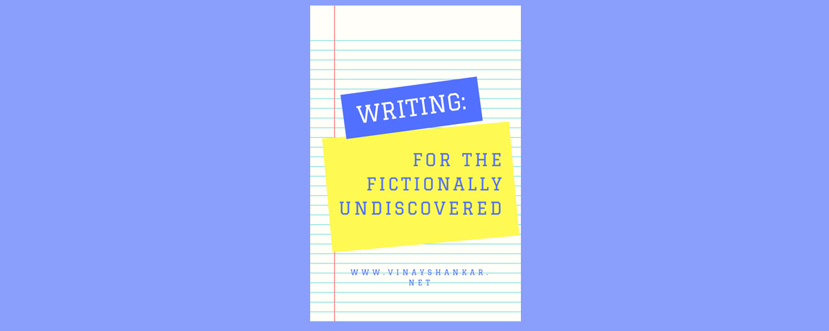Writing: For the Fictionally Undiscovered
